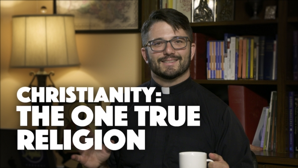 Christianity: The One True Religion