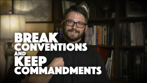 Break Conventions and Keep Commandments