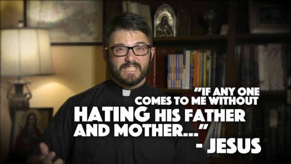 """If any one comes to me without hating his father and mother…""  - Jesus"