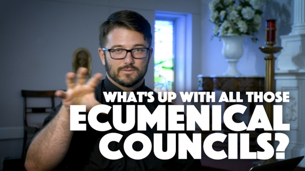 What's up with all those Ecumenical Councils